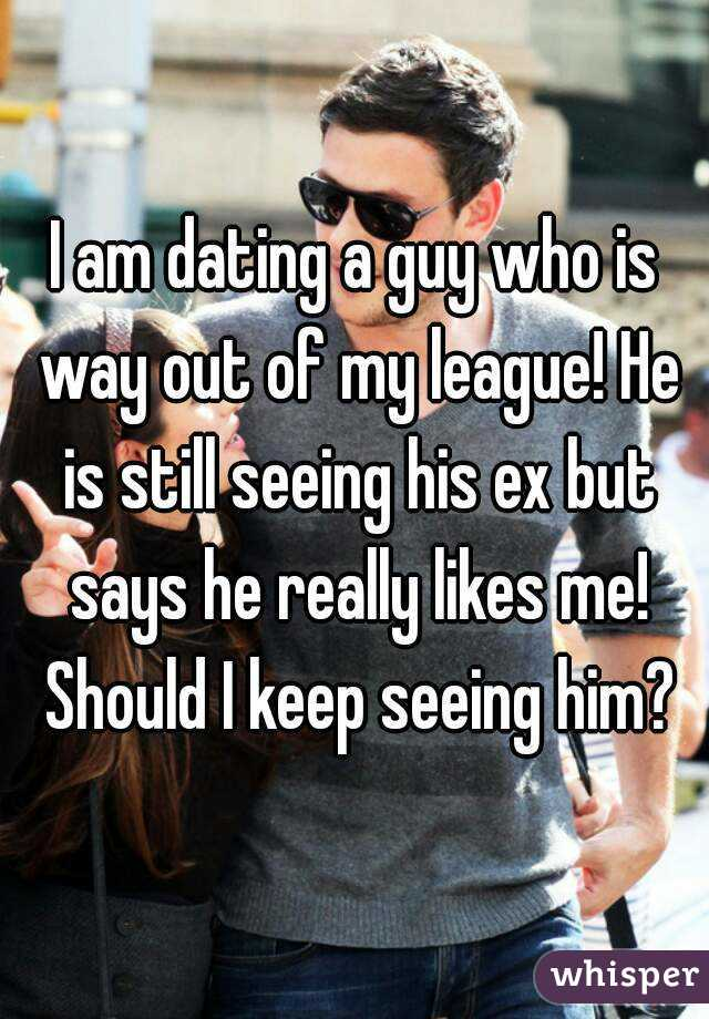 Dating guy out of my league