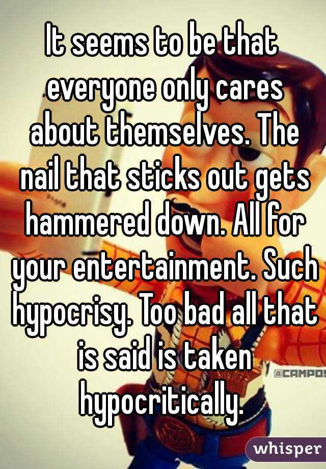 It seems to be that everyone only cares about themselves. The nail ...