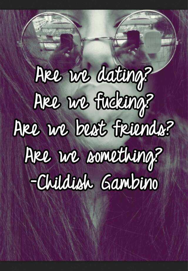 Are we dating are we best friends childish gambino