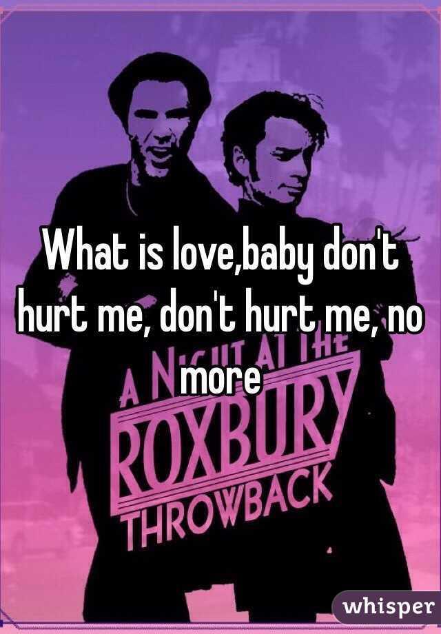 051112336ae5c0280448084a5eeb8ea6d58625 wm?v=3 is love,baby don't hurt me, don't hurt me, no more