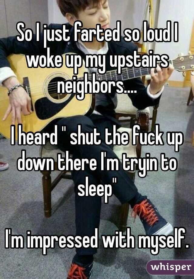 05111482d4f0ce56475085fc1e034b64d079b5 wm?v=3 i just farted so loud i woke up my upstairs neighbors i heard