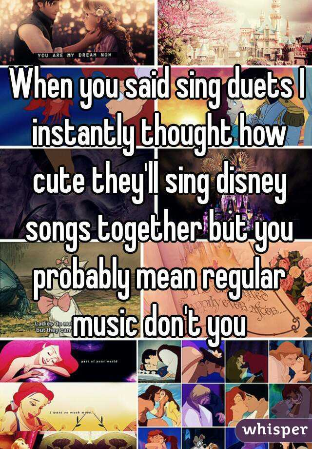 When you said sing duets I instantly thought how cute they