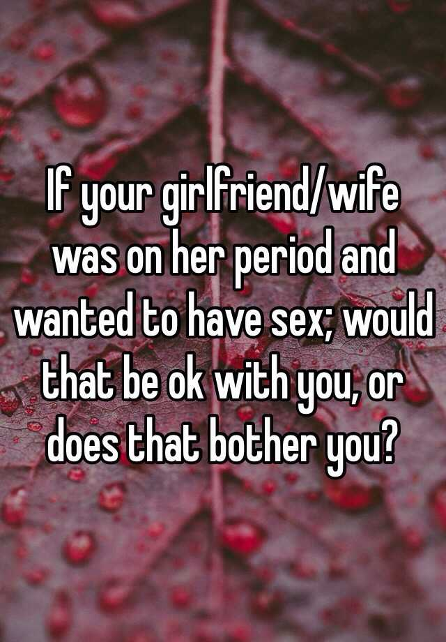 Sexual things to do with your girlfriend on her period