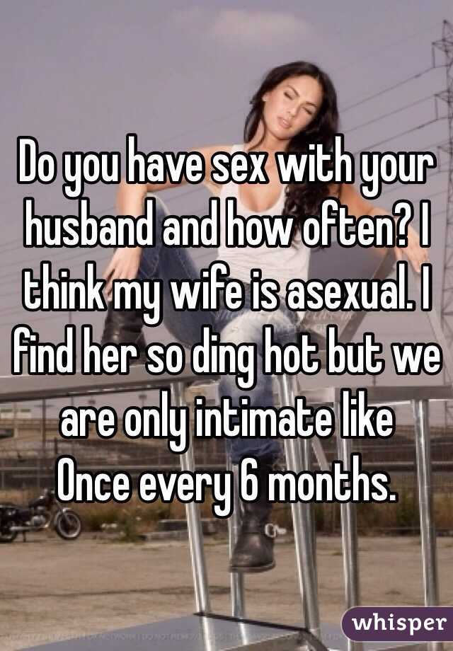 How often do you have sex with your husband