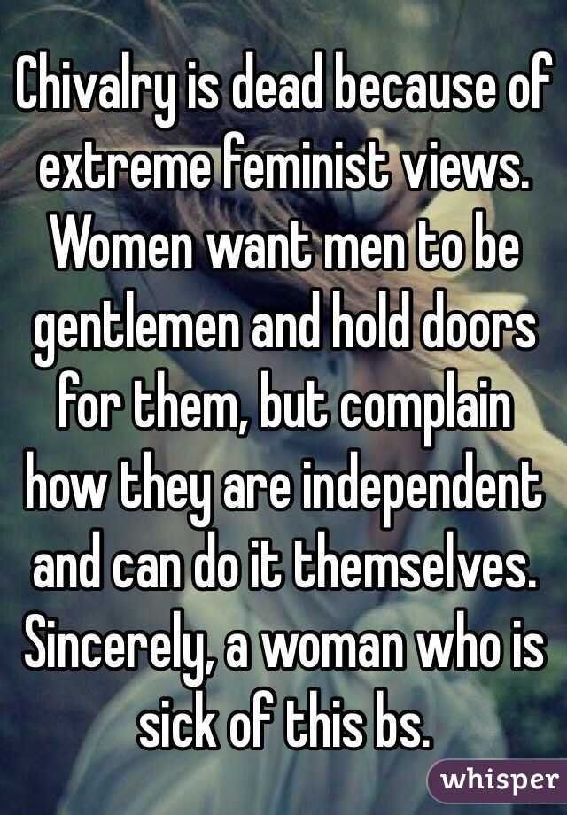 Chivalry is dead because of extreme feminist views. Women want men to be gentlemen and & Chivalry is dead because of extreme feminist views. Women want men ...