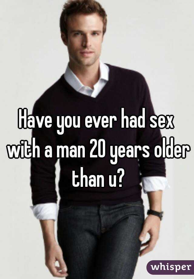 Sex with a man 20 years older