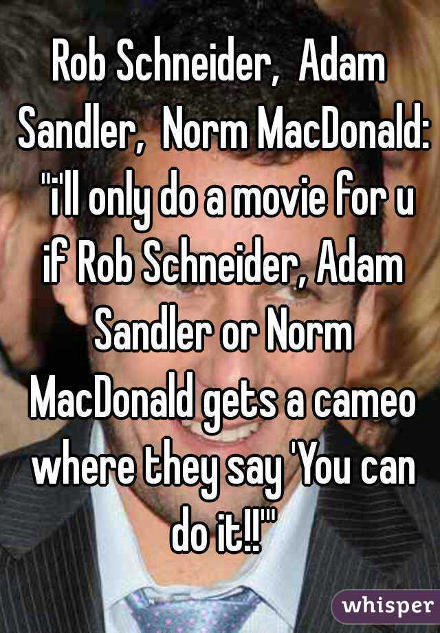 Rob Schneider, Adam Sandler, Norm MacDonald: