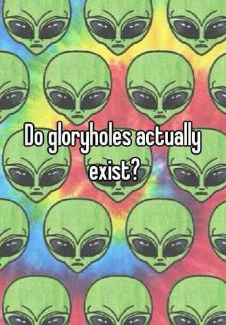 Do gloryholes exist