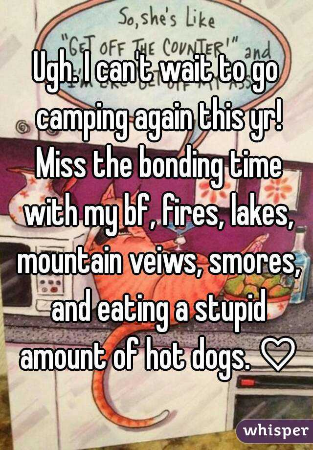 Ugh I Cant Wait To Go Camping Again This Yr Miss The Bonding Time With