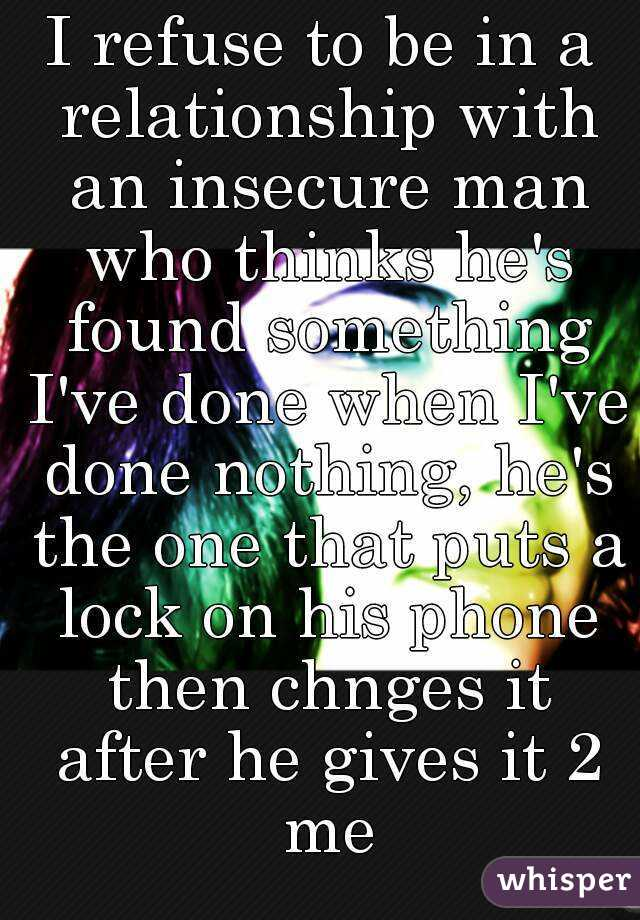 Besides In A Insecure Relationship Is A Man When Opulence