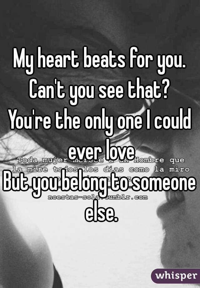 My heart beats for you Canu0027t you