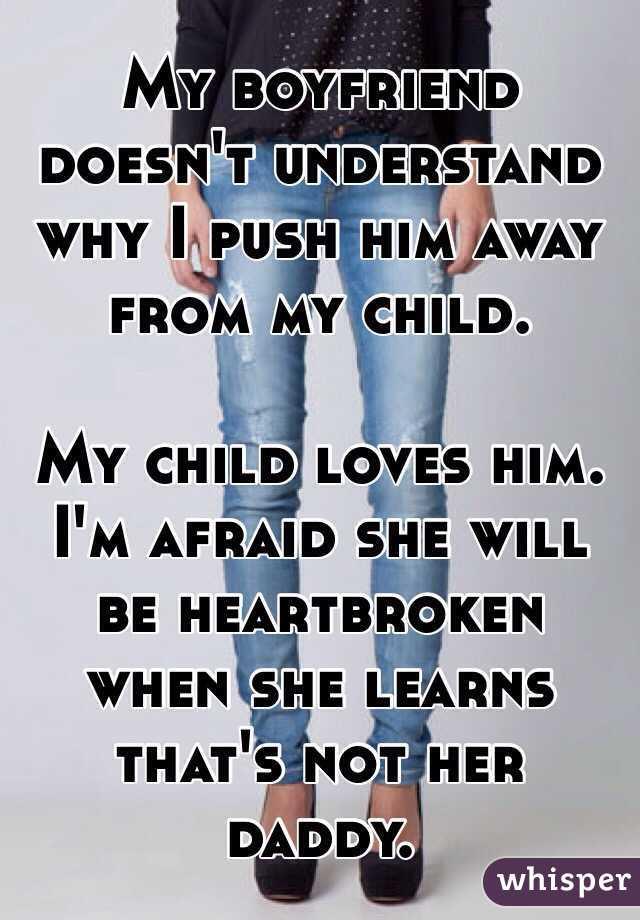 why do i push my boyfriend away