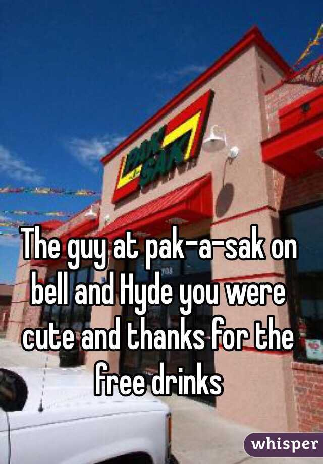 Pak A Sak >> The Guy At Pak A Sak On Bell And Hyde You Were Cute And