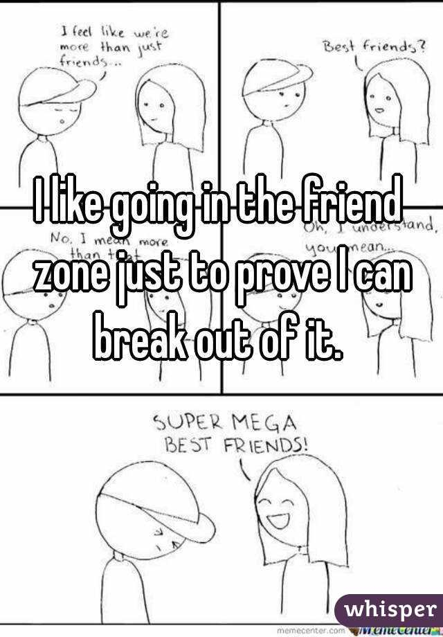 Breaking out of the friend zone