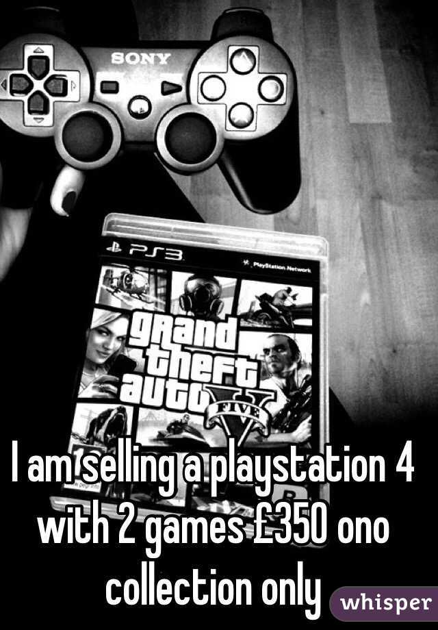 I am selling a playstation 4 with 2 games £350 ono collection only