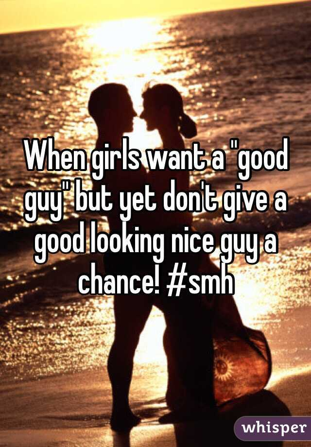 """When girls want a """"good guy"""" but yet don't give a good looking nice guy a chance! #smh"""