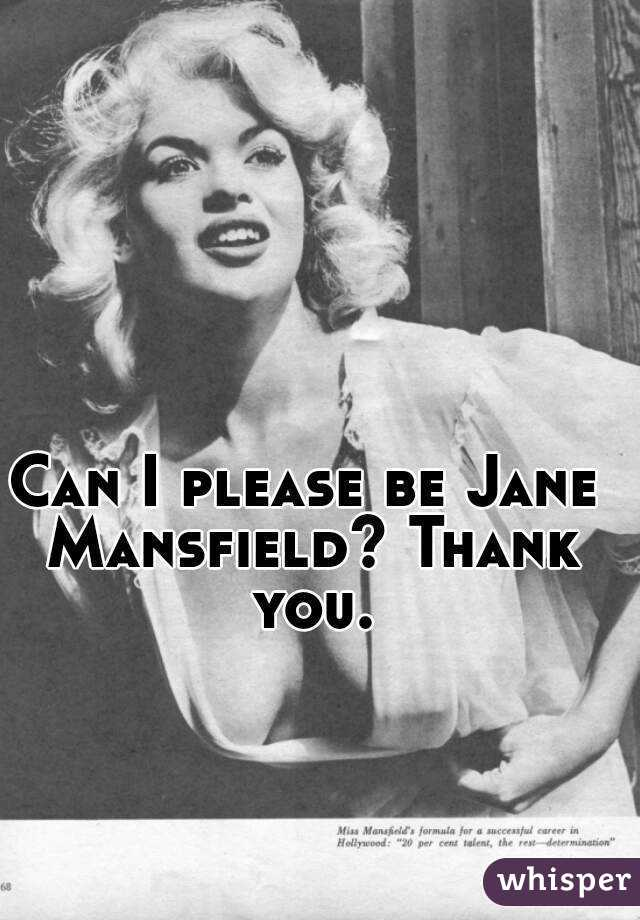 Can I please be Jane Mansfield? Thank you.