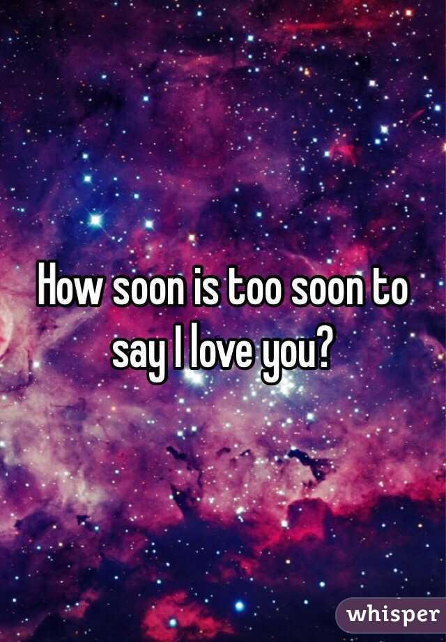 How Soon Is Too Soon To Say I Love You