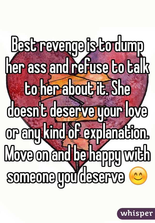 Best revenge is to dump her ass and refuse to talk to her