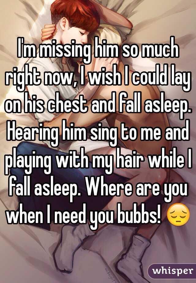 Im missing him so much right now i wish i could lay on his chest im missing him so much right now i wish i could lay on ccuart Gallery