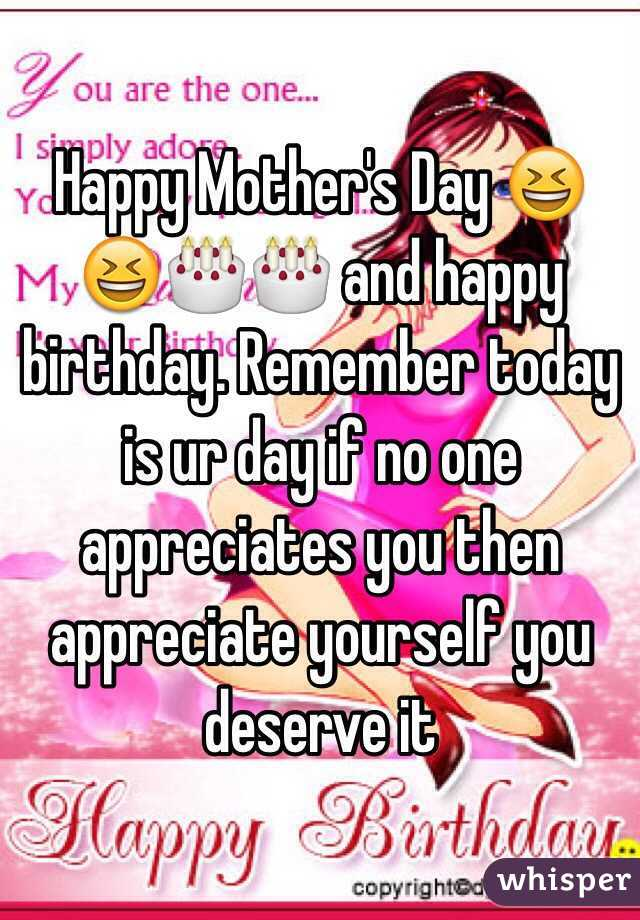 happy mothers day and happy birthday remember today is ur day if