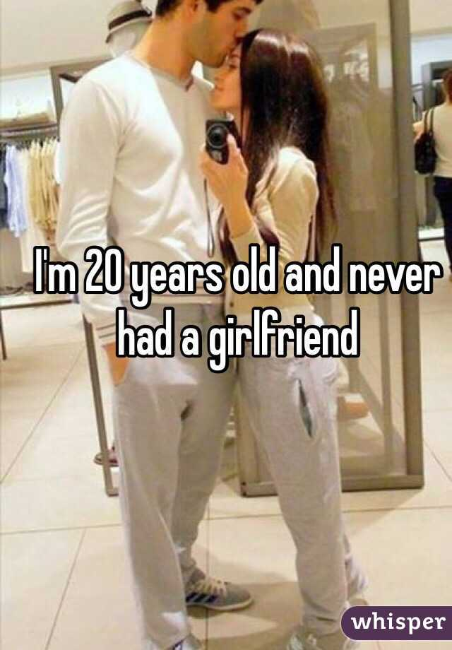 20 years old never had a girlfriend