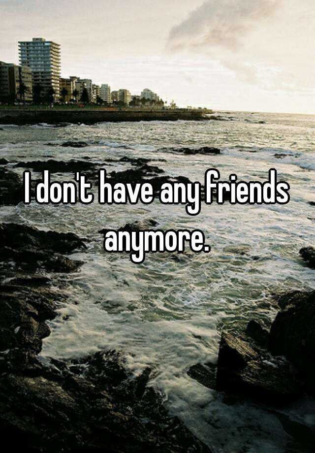 I don t have any friends