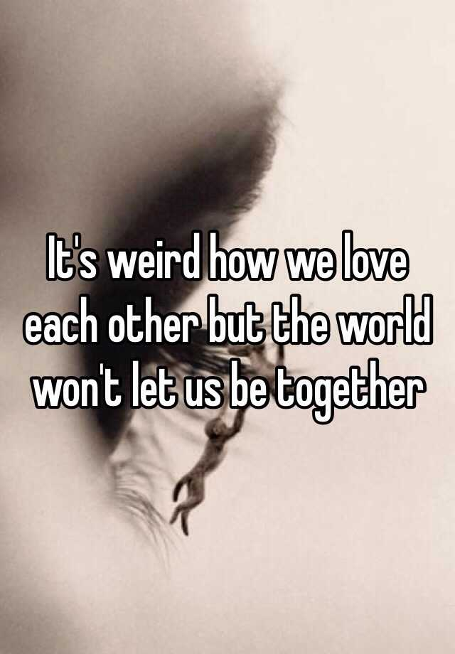 we love each other but