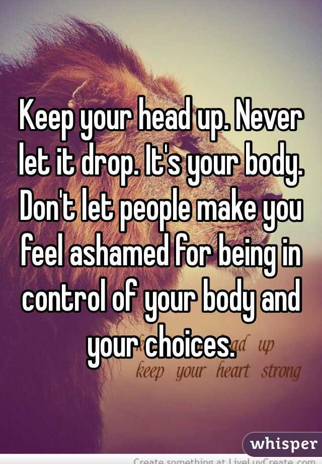 Keep your head up. Never let it drop. It's your body. Don ...