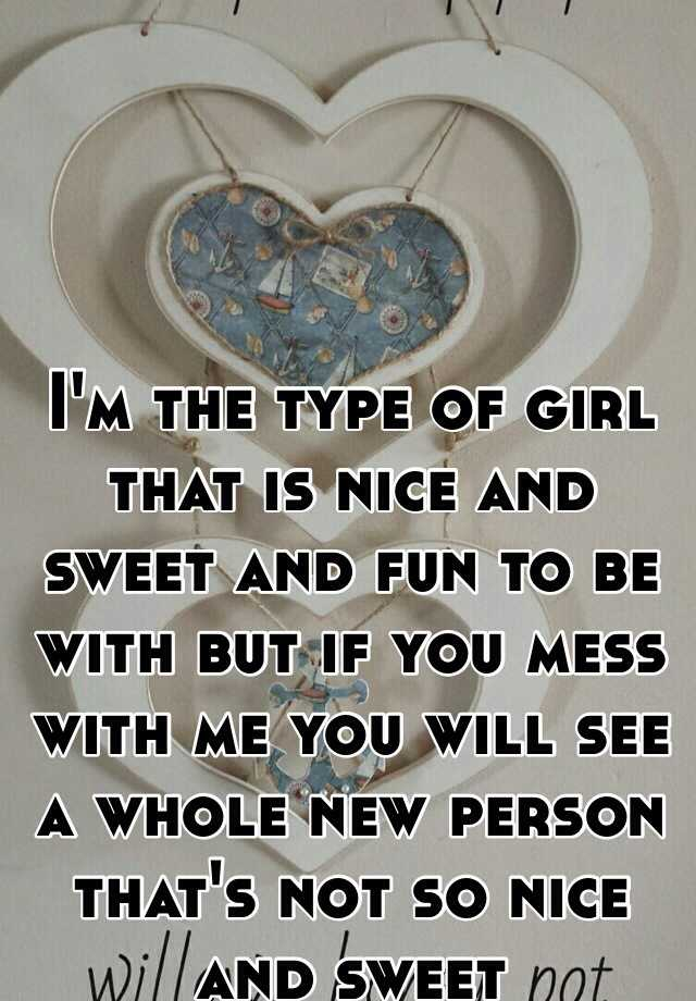 The Type Of That Is Nice And Sweet