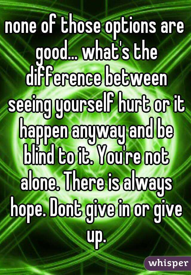 You Are Not Alone: Dont Give Up