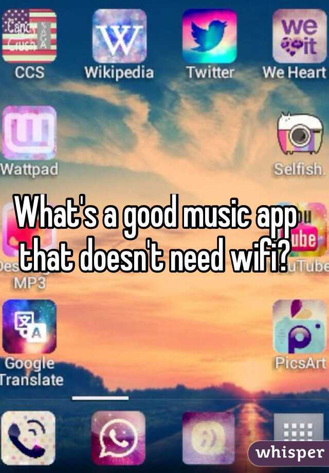 Music That Doesn T Need Wifi >> What S A Good Music App That Doesn T Need Wifi