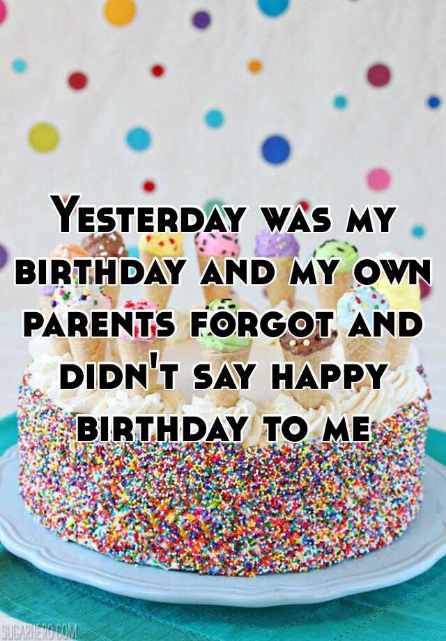 Yesterday Was My Birthday And Own Parents Forgot Didnt Say