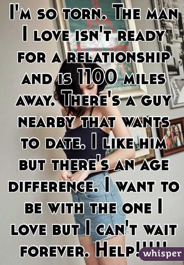 I'm so torn  The man I love isn't ready for a relationship