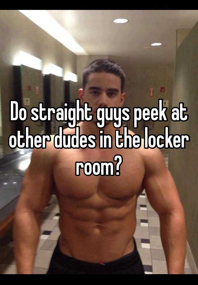 Do Straight Guys Peek At Other Dudes In The Locker Room
