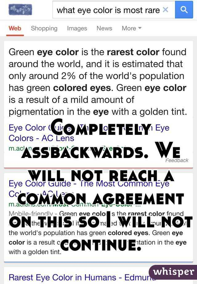 Completely Assbackwards We Will Not Reach A Common Agreement On