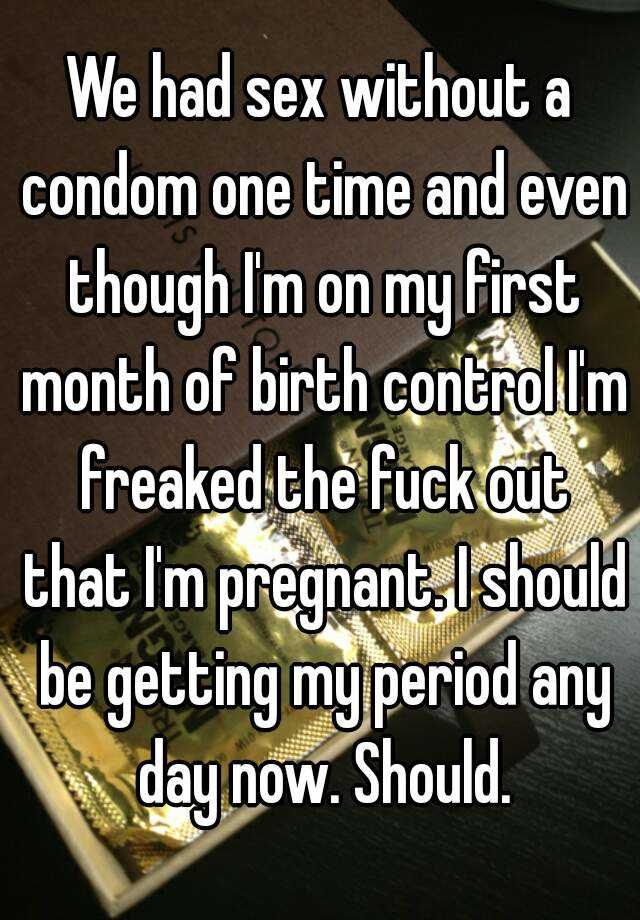We had sex without a condom