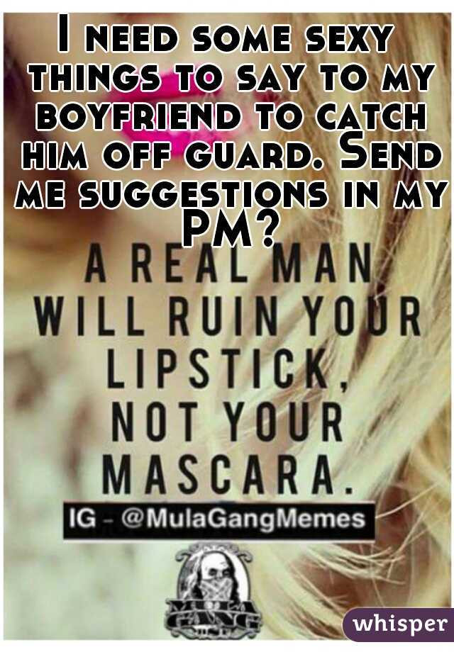 Sexy things to say to boyfriend
