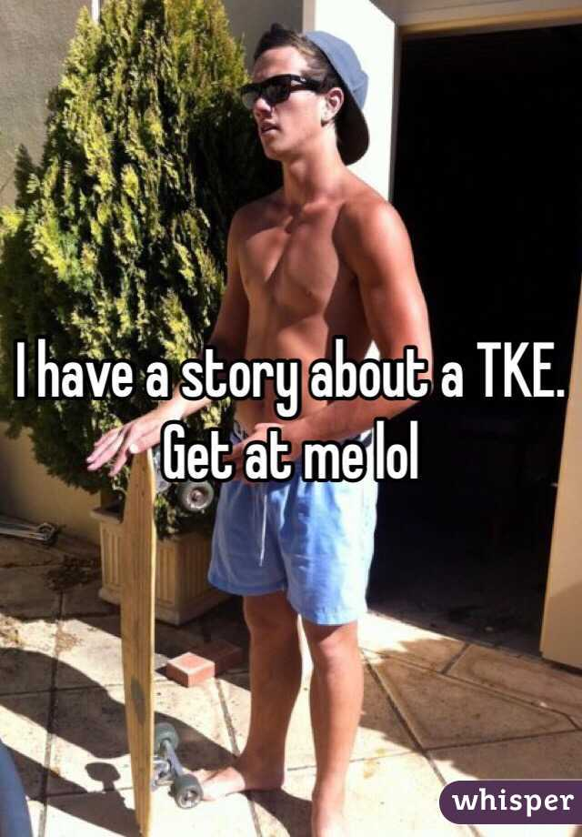 I have a story about a TKE. Get at me lol