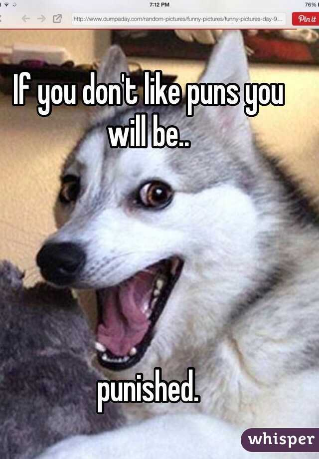 If you don't like puns you will be..      punished.