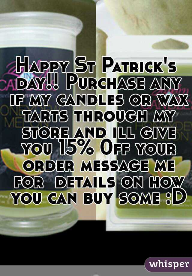 Happy St Patrick's day!! Purchase any if my candles or wax tarts through my store and ill give you 15% 0ff your order message me for  details on how you can buy some :D