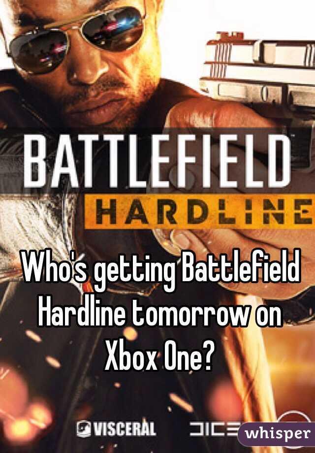Who's getting Battlefield Hardline tomorrow on Xbox One?