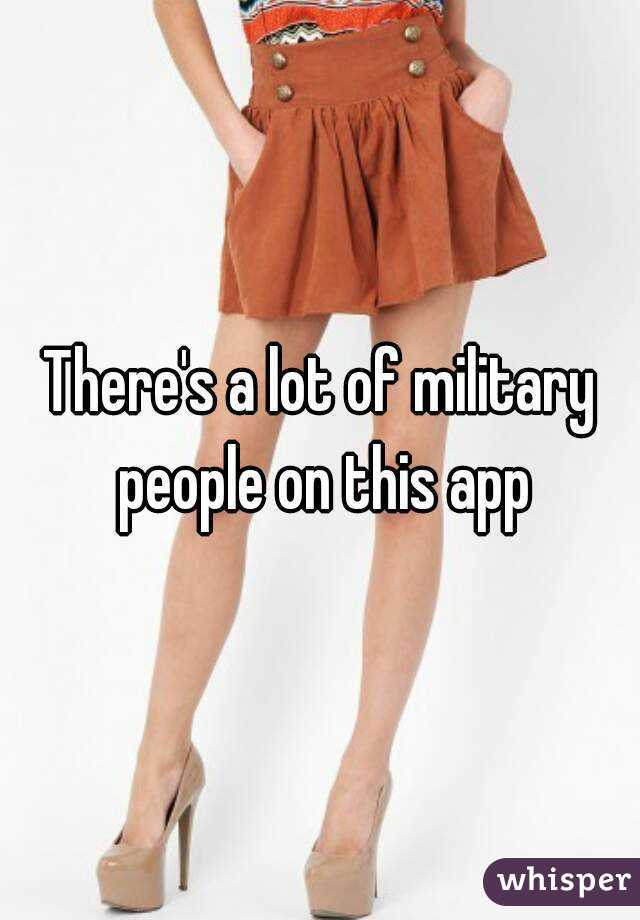 There's a lot of military people on this app