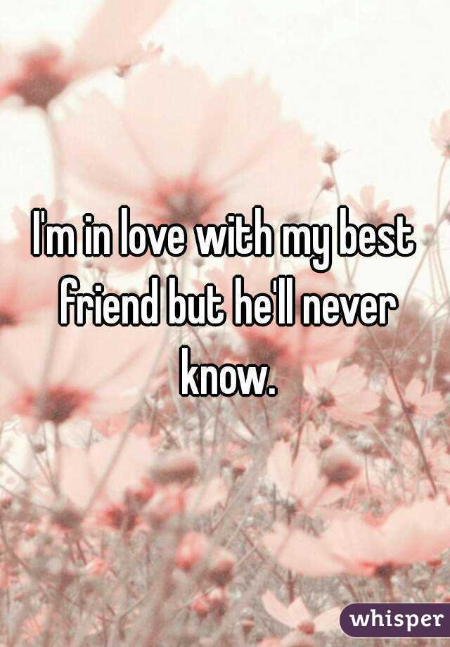 I'm in love with my best friend but he'll never know.