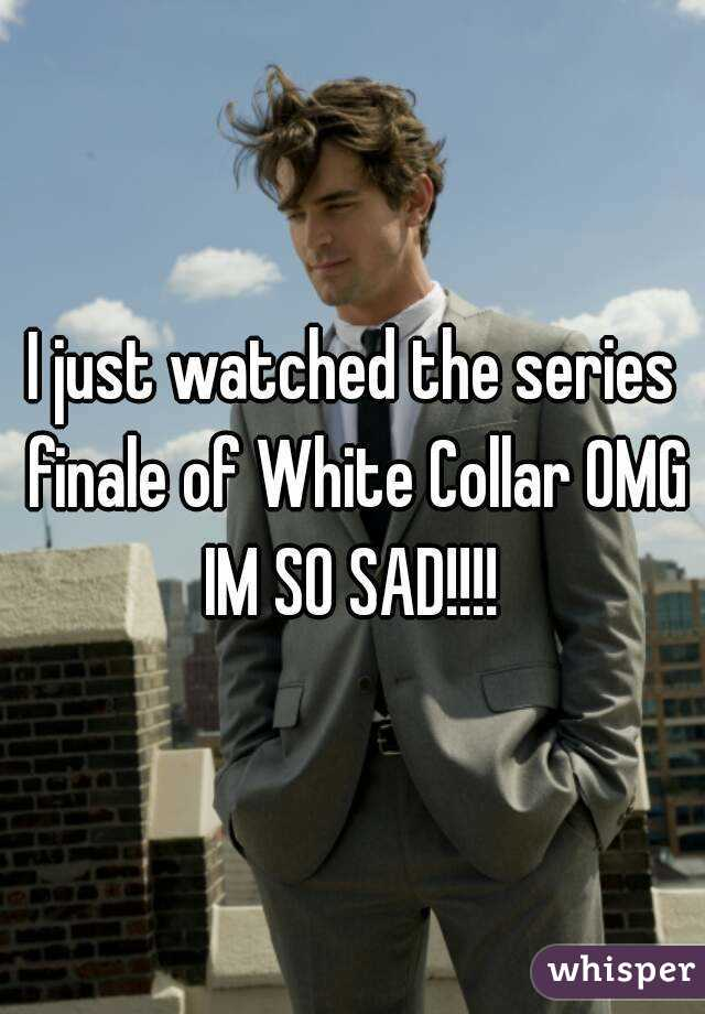 I just watched the series finale of White Collar OMG IM SO SAD!!!!