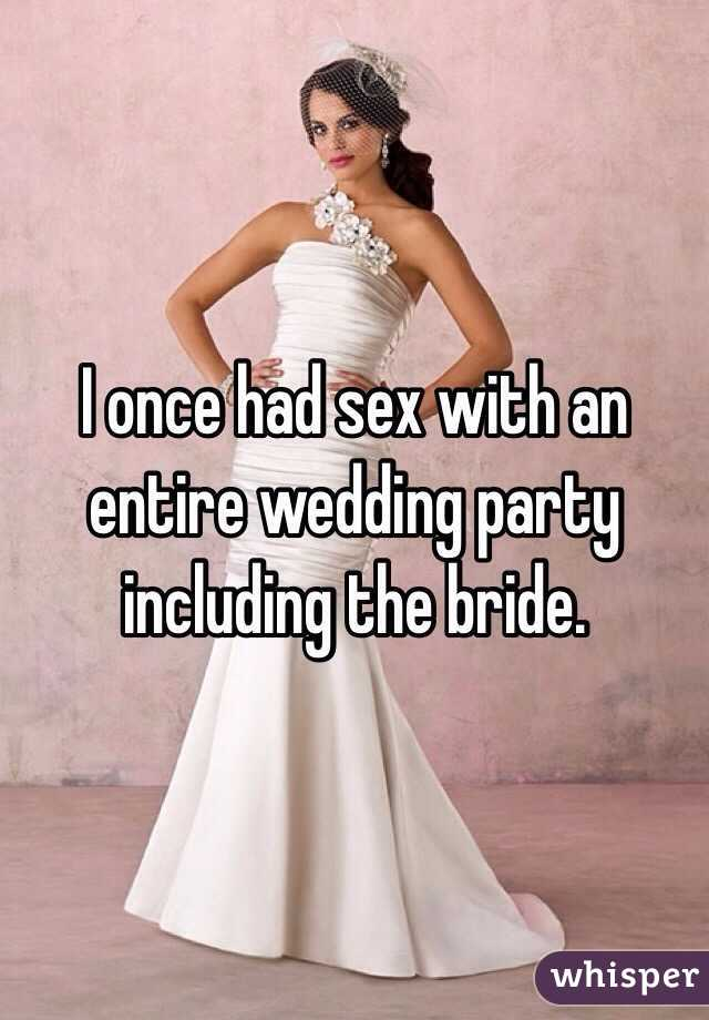 I once had sex with an entire wedding party including the bride.