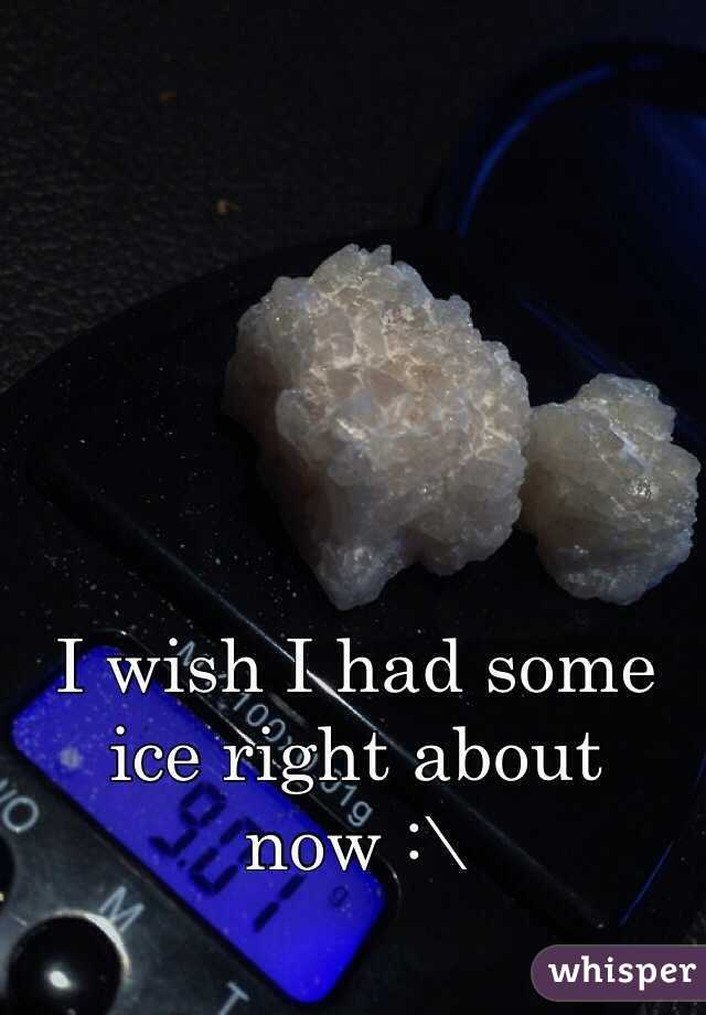 I wish I had some ice right about now :\