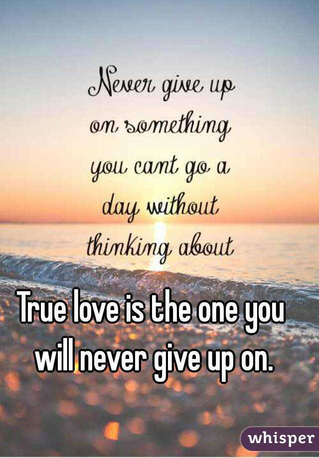 Love is never giving up