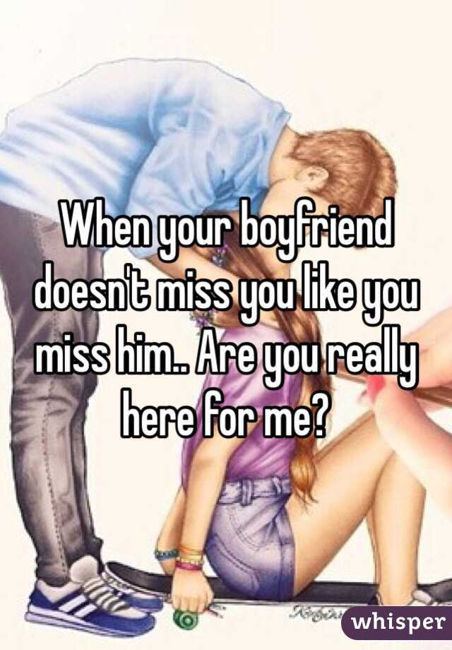 How to have your boyfriend miss you