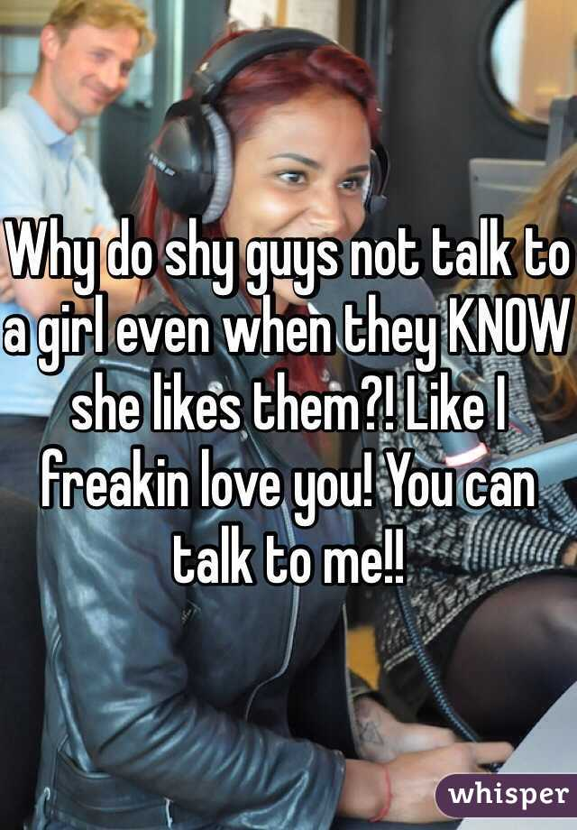 Why do shy guys not talk to a girl even when they KNOW she